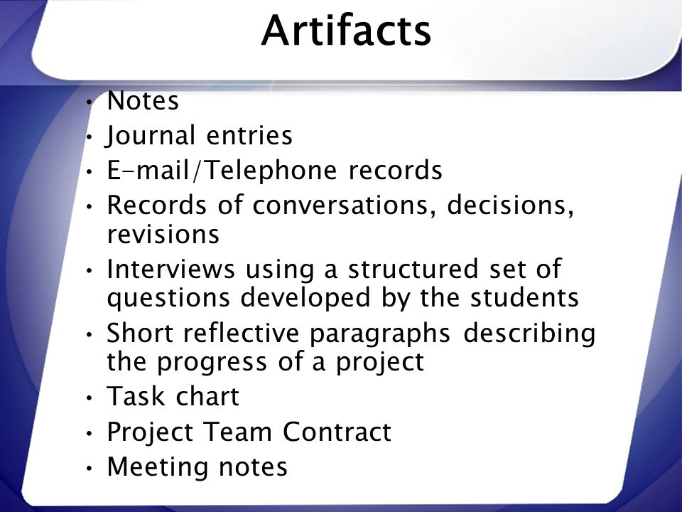 Artifacts Notes Journal entries E-mail/Telephone records