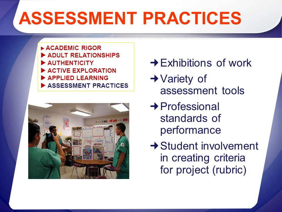 ASSESSMENT PRACTICES Exhibitions of work Variety of assessment tools