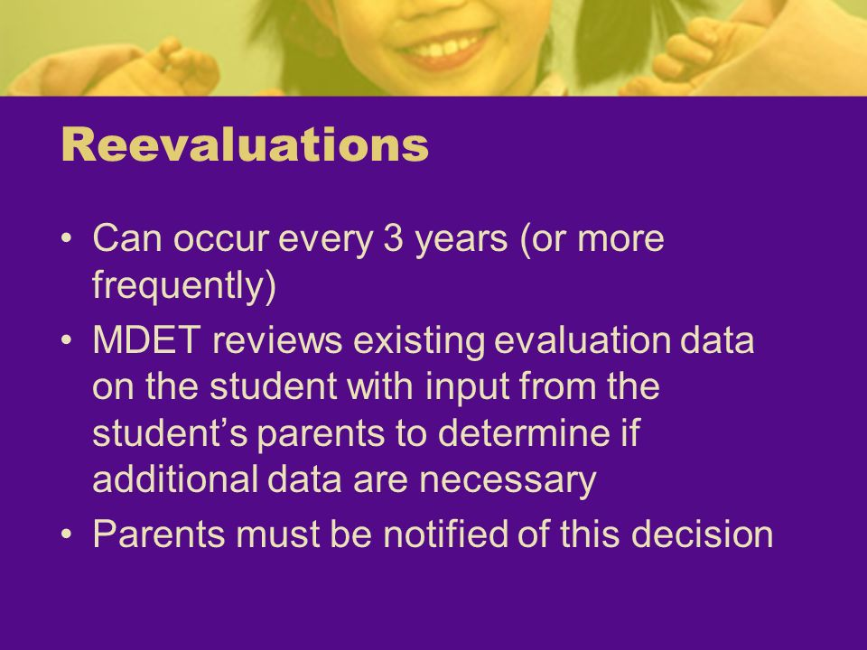 Reevaluations Can occur every 3 years (or more frequently)