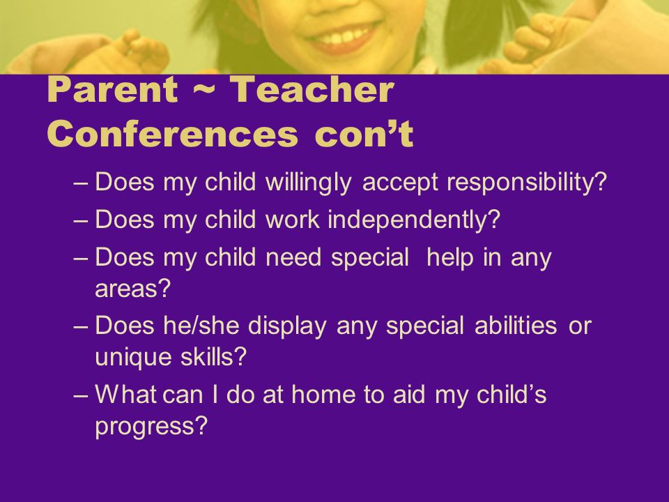 Parent ~ Teacher Conferences con't
