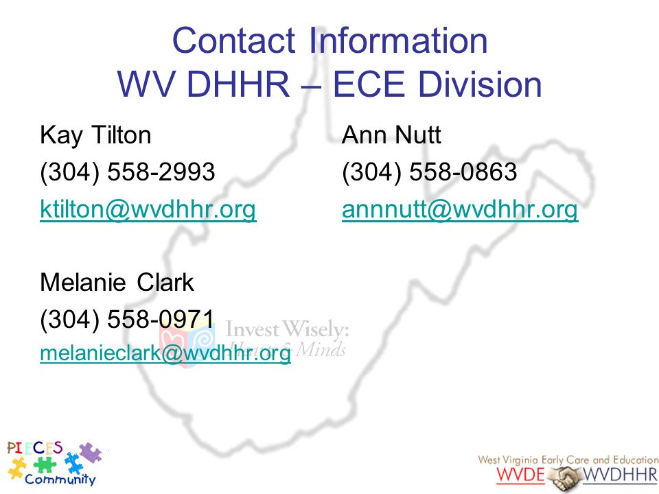 Contact Information WV DHHR – ECE Division Kay Tilton. (304) 558-2993. ktilton@wvdhhr.org. Melanie Clark.