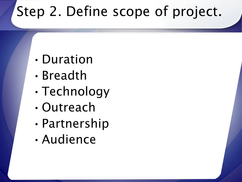 Step 2. Define scope of project.