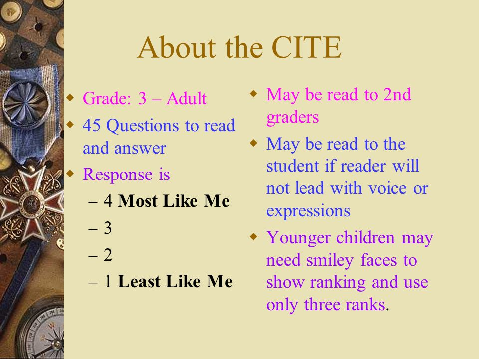 About the CITE May be read to 2nd graders Grade: 3 – Adult
