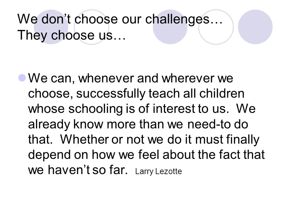 We don't choose our challenges… They choose us…