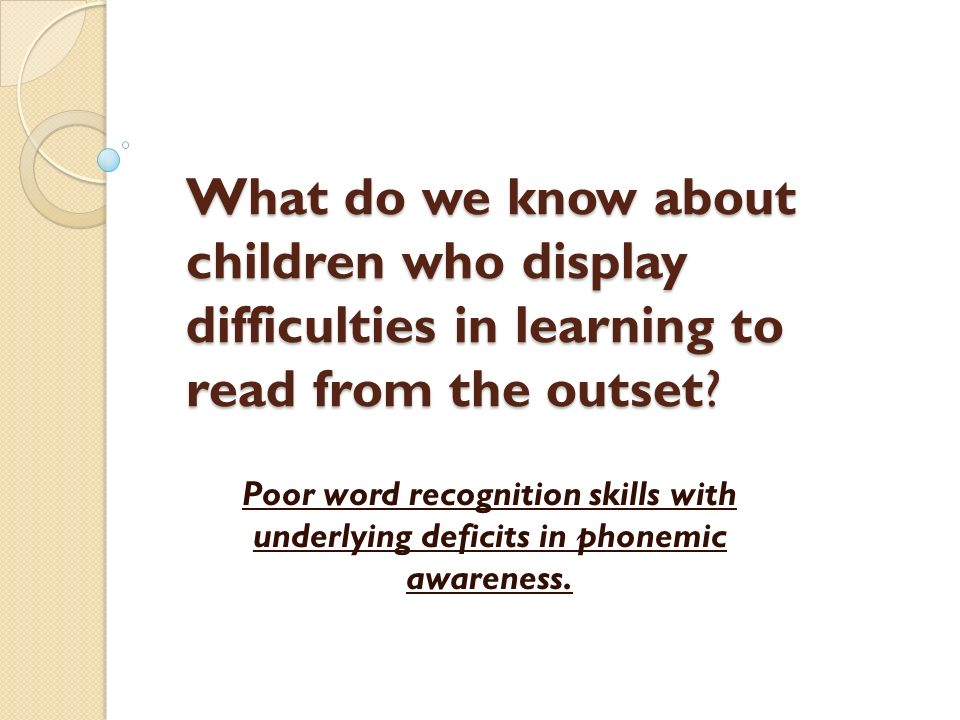 What do we know about children who display difficulties in learning to read from the outset
