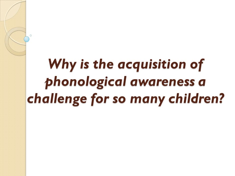 Why is the acquisition of phonological awareness a challenge for so many children