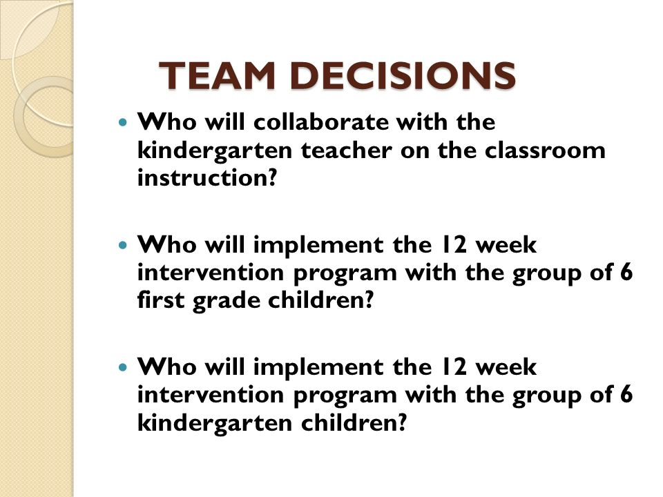 TEAM DECISIONS Who will collaborate with the kindergarten teacher on the classroom instruction