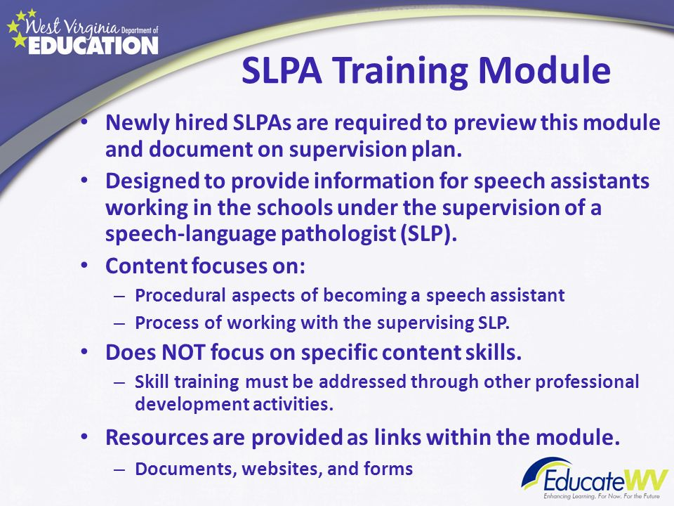 SLPA Training Module Newly hired SLPAs are required to preview this module and document on supervision plan.