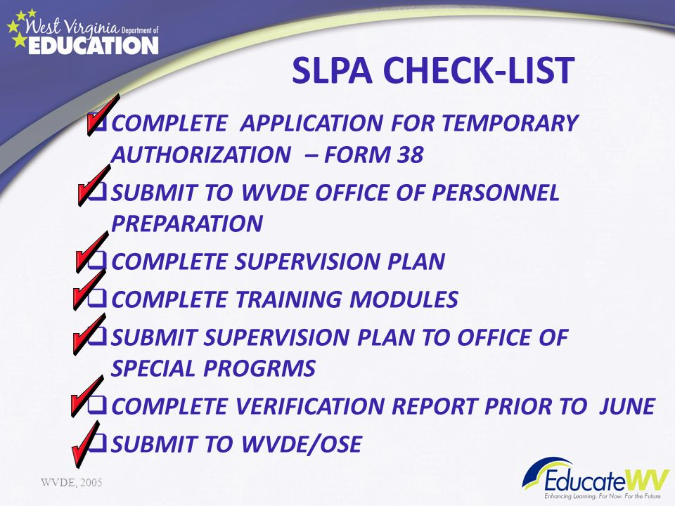SLPA CHECK-LIST COMPLETE APPLICATION FOR TEMPORARY AUTHORIZATION – FORM 38. SUBMIT TO WVDE OFFICE OF PERSONNEL PREPARATION.