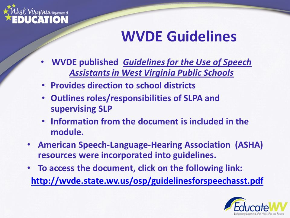 WVDE Guidelines WVDE published Guidelines for the Use of Speech Assistants in West Virginia Public Schools.