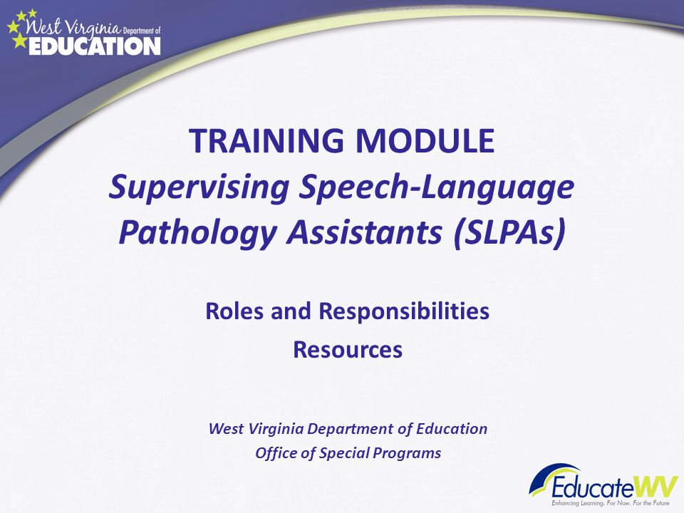 TRAINING MODULE Supervising Speech-Language Pathology Assistants (SLPAs)