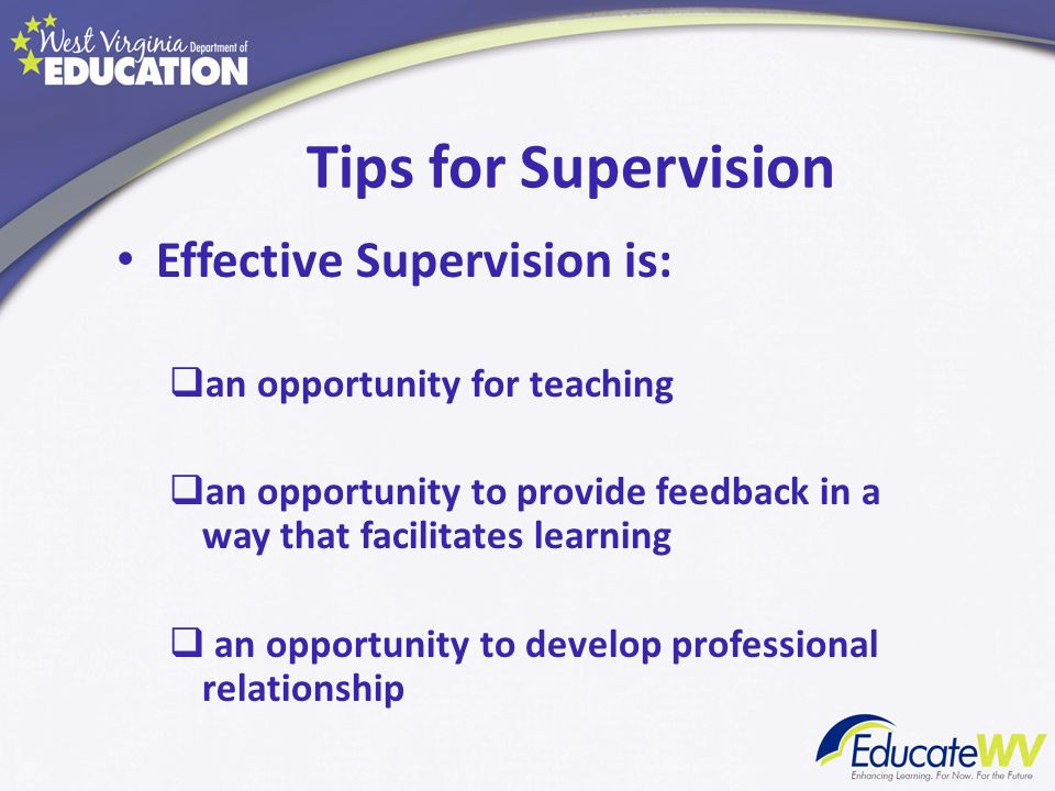 Tips for Supervision Effective Supervision is: