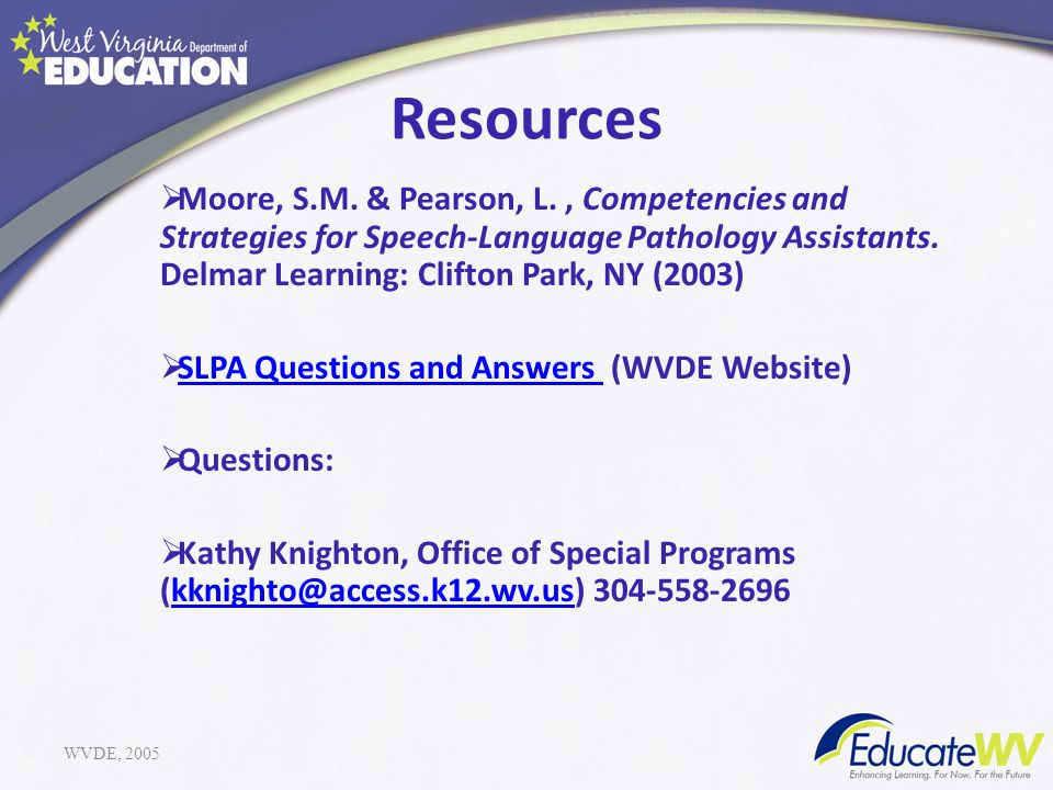 Resources Moore, S.M. & Pearson, L. , Competencies and Strategies for Speech-Language Pathology Assistants. Delmar Learning: Clifton Park, NY (2003)