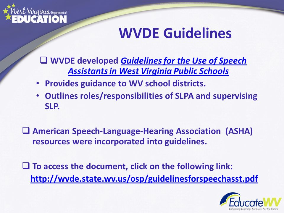 WVDE Guidelines WVDE developed Guidelines for the Use of Speech Assistants in West Virginia Public Schools.