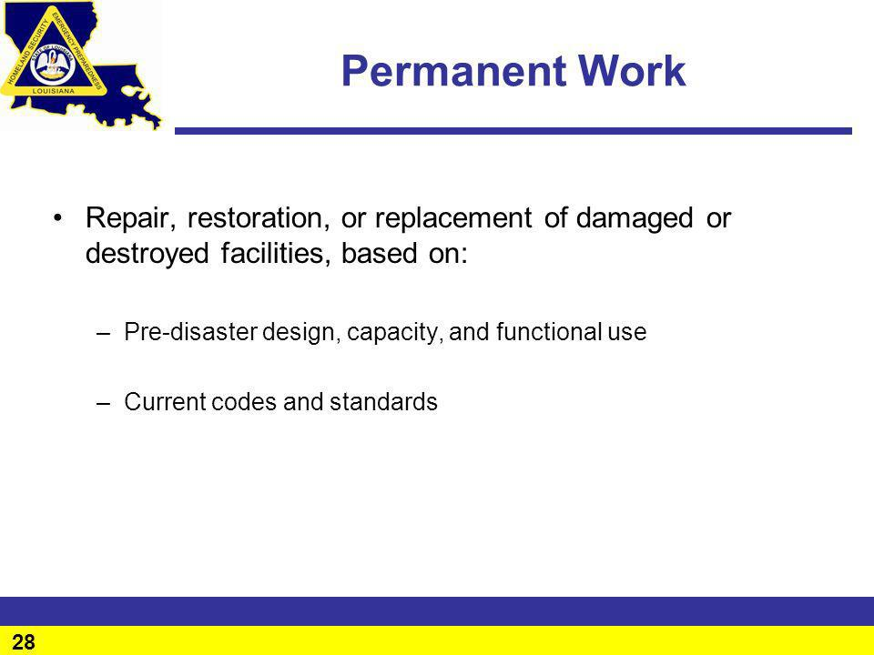Permanent Work Repair, restoration, or replacement of damaged or destroyed facilities, based on: Pre-disaster design, capacity, and functional use.