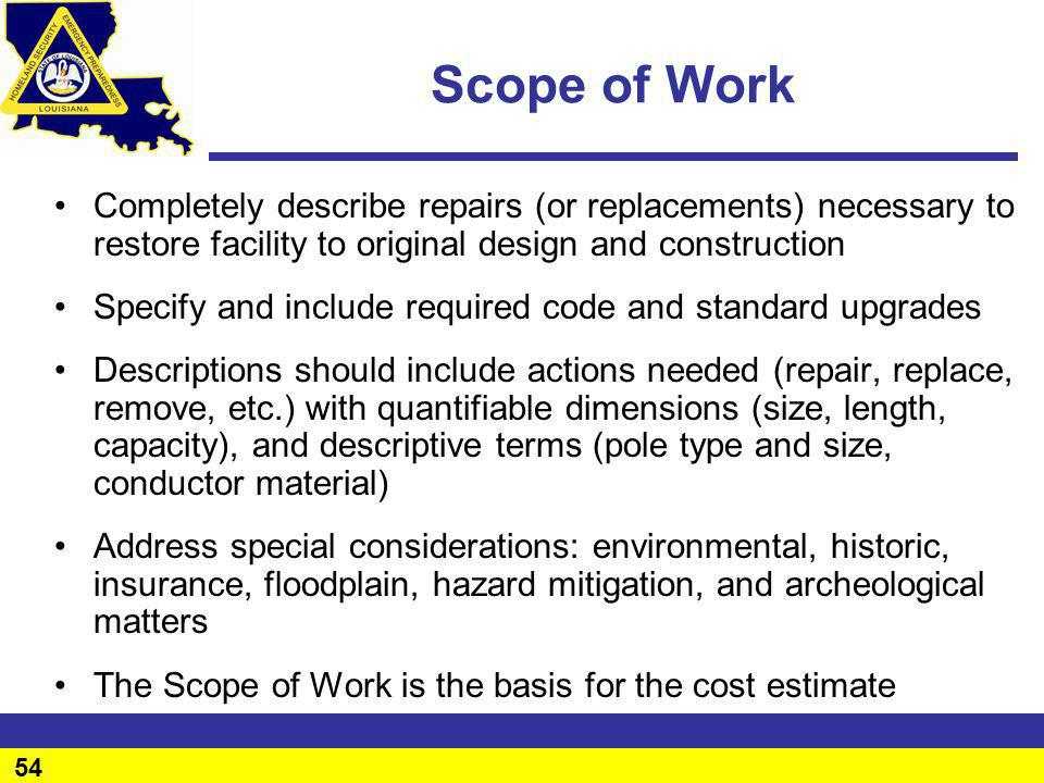 Scope of Work Completely describe repairs (or replacements) necessary to restore facility to original design and construction.