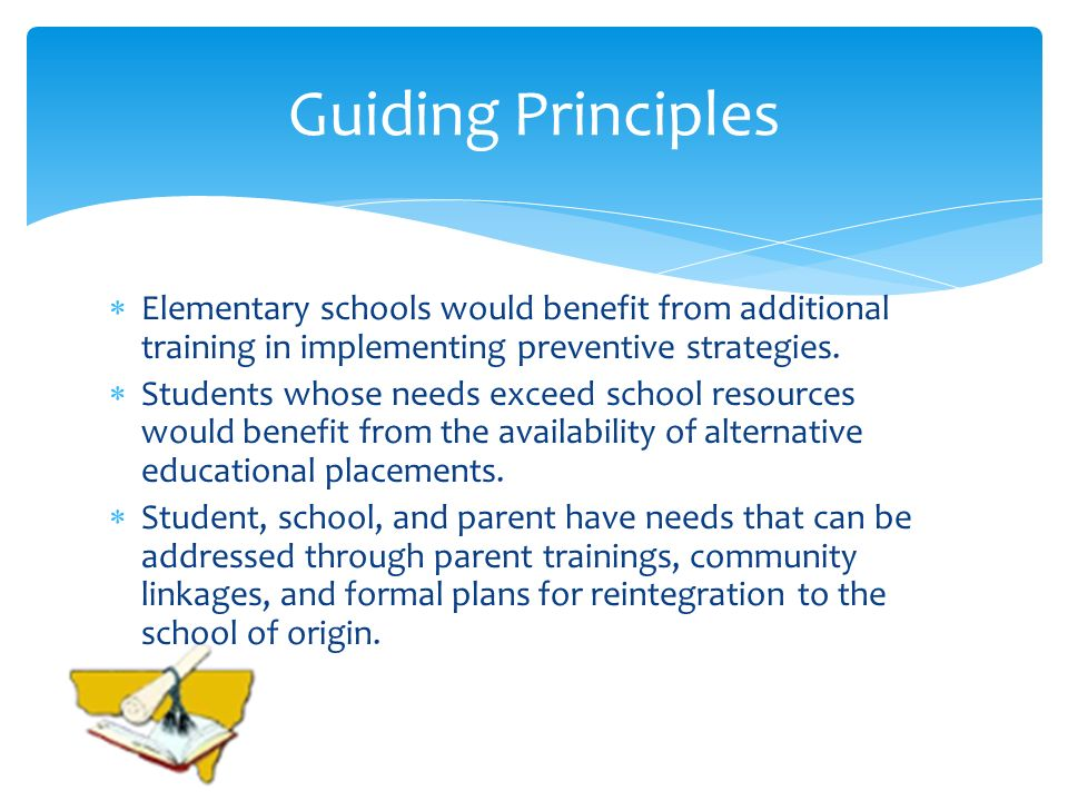 Guiding Principles Elementary schools would benefit from additional training in implementing preventive strategies.
