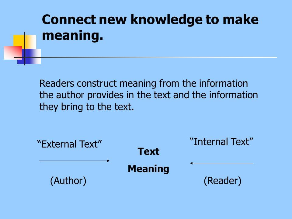 Connect new knowledge to make meaning.