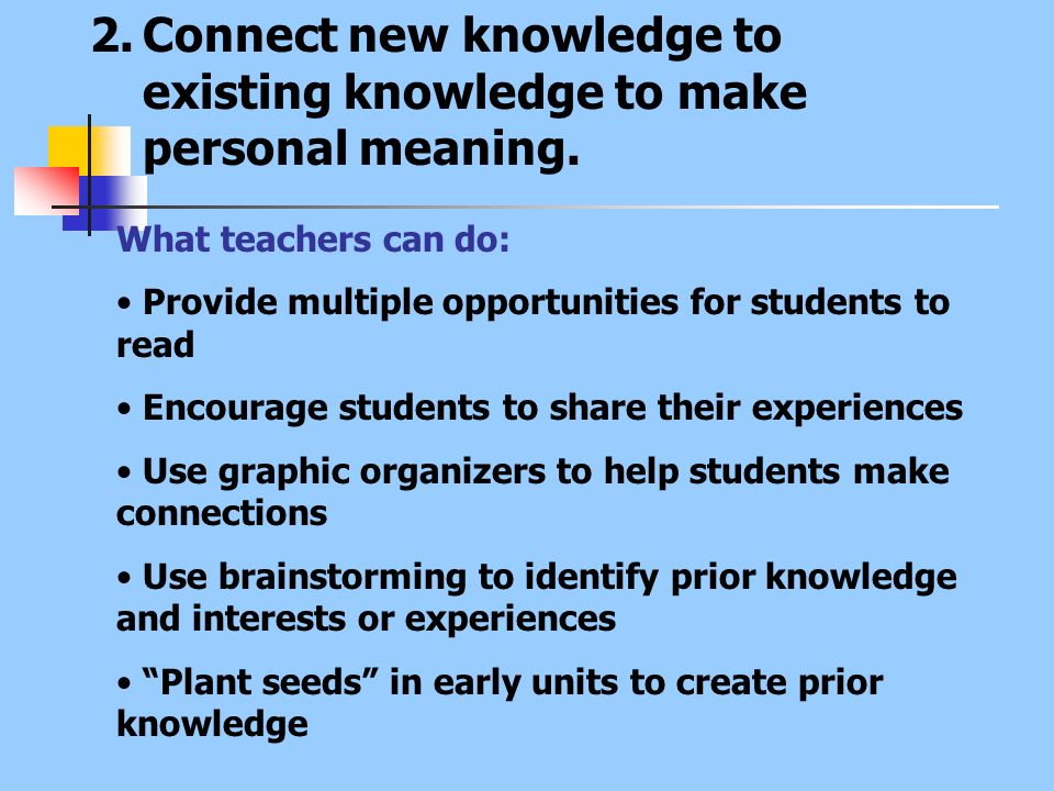Connect new knowledge to existing knowledge to make personal meaning.