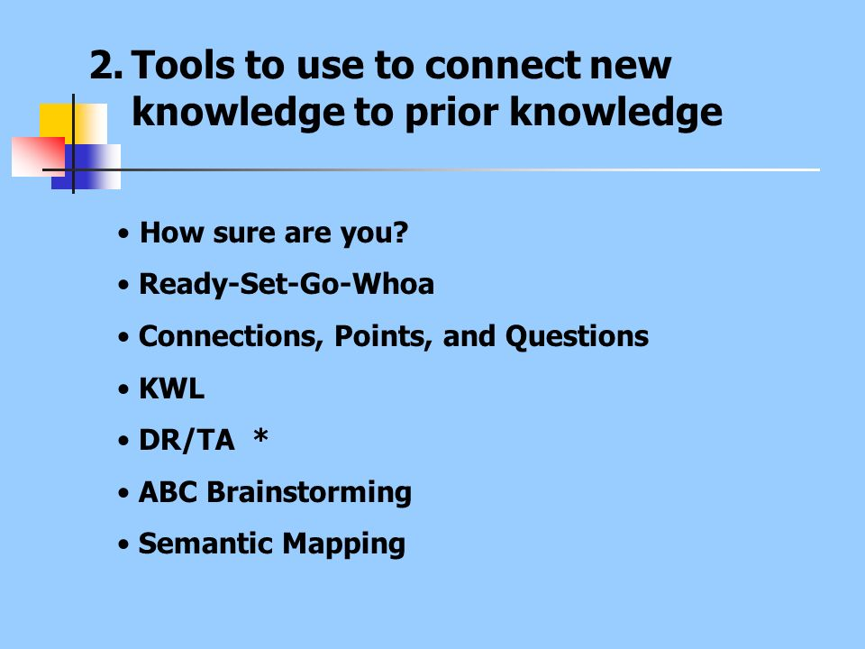 Tools to use to connect new knowledge to prior knowledge
