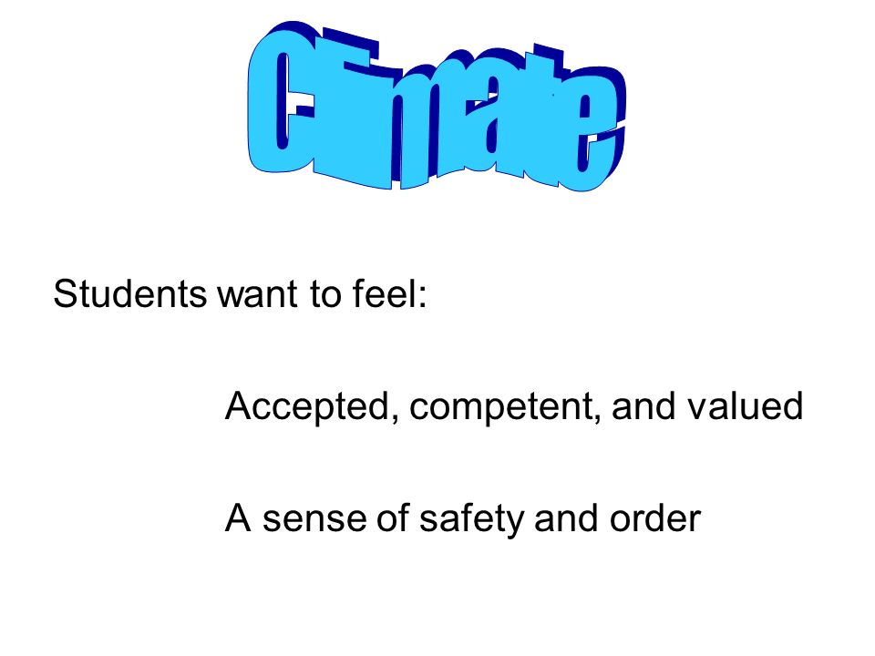 Climate Students want to feel: Accepted, competent, and valued