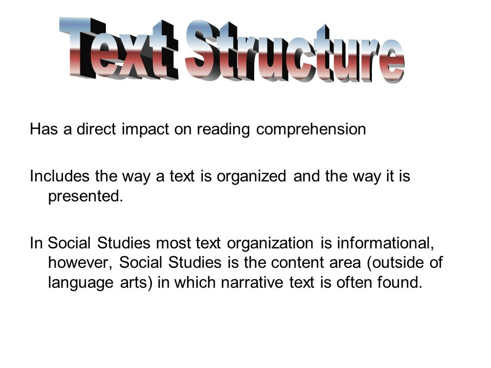 Text Structure Has a direct impact on reading comprehension