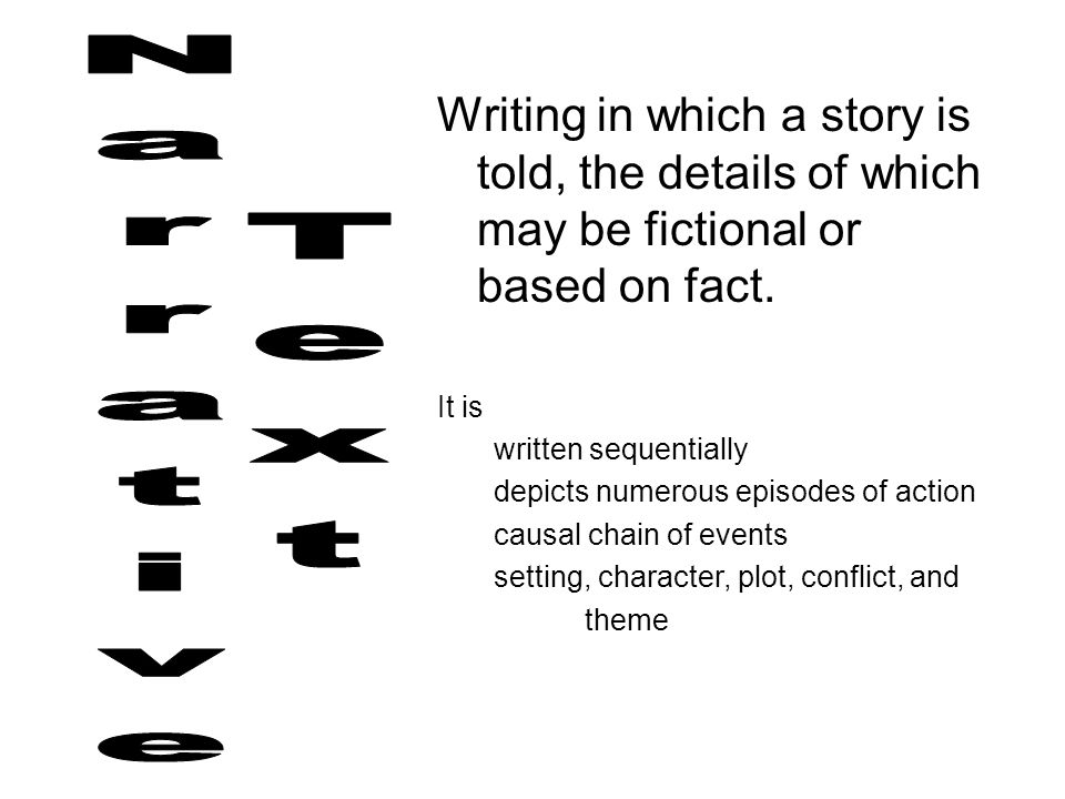 Writing in which a story is told, the details of which may be fictional or based on fact.