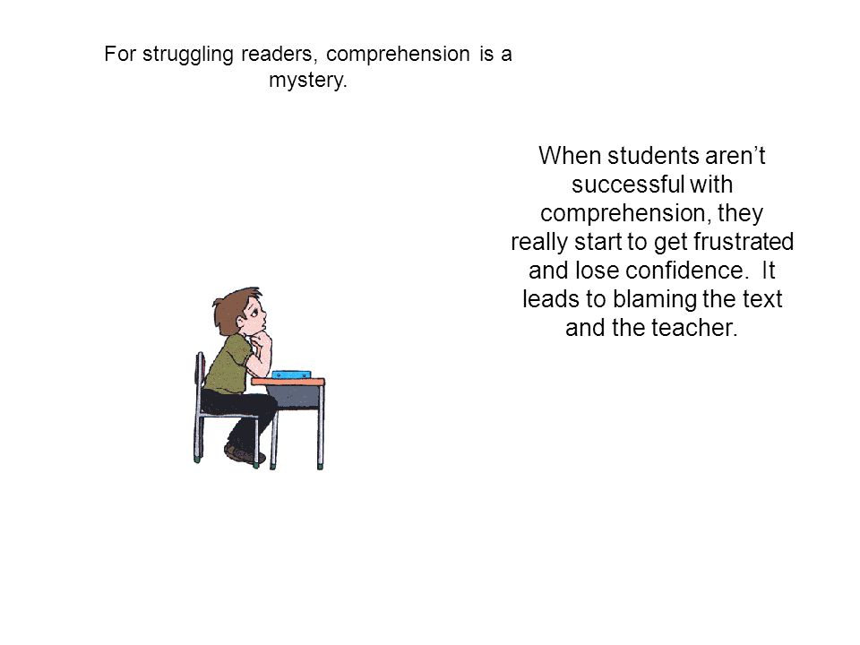 For struggling readers, comprehension is a mystery.