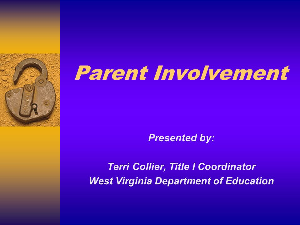 Parent Involvement Presented by: Terri Collier, Title I Coordinator