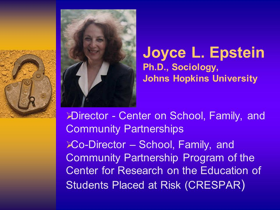 Joyce L. Epstein Ph.D., Sociology, Johns Hopkins University