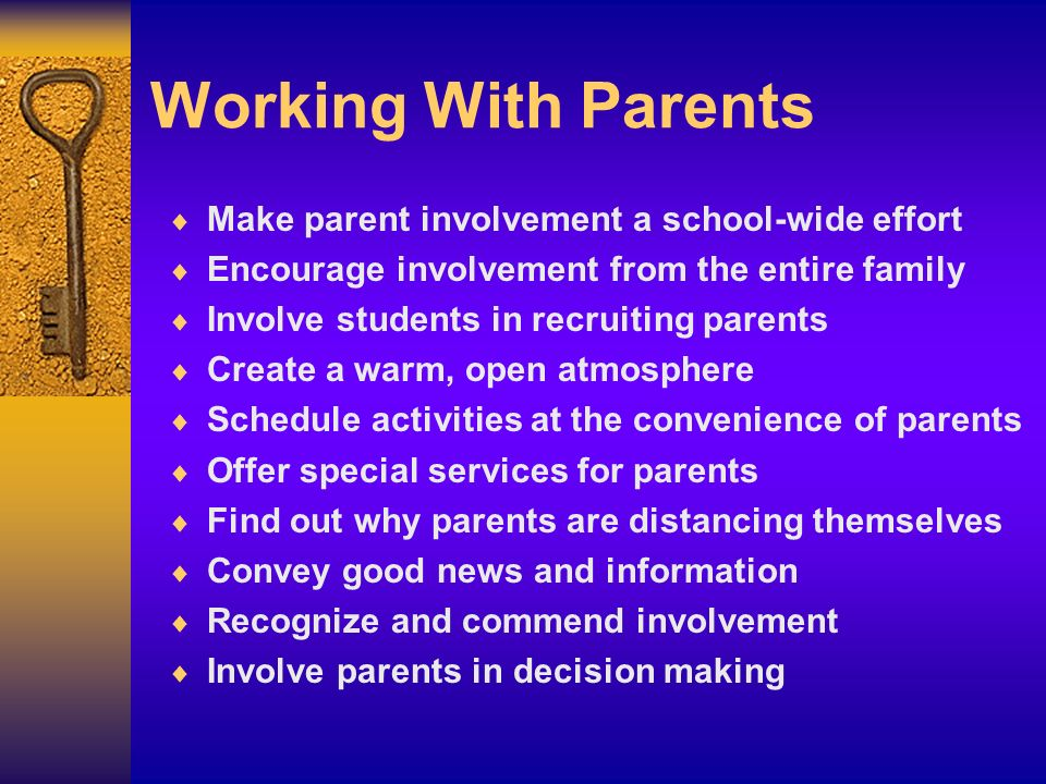 Working With Parents Make parent involvement a school-wide effort