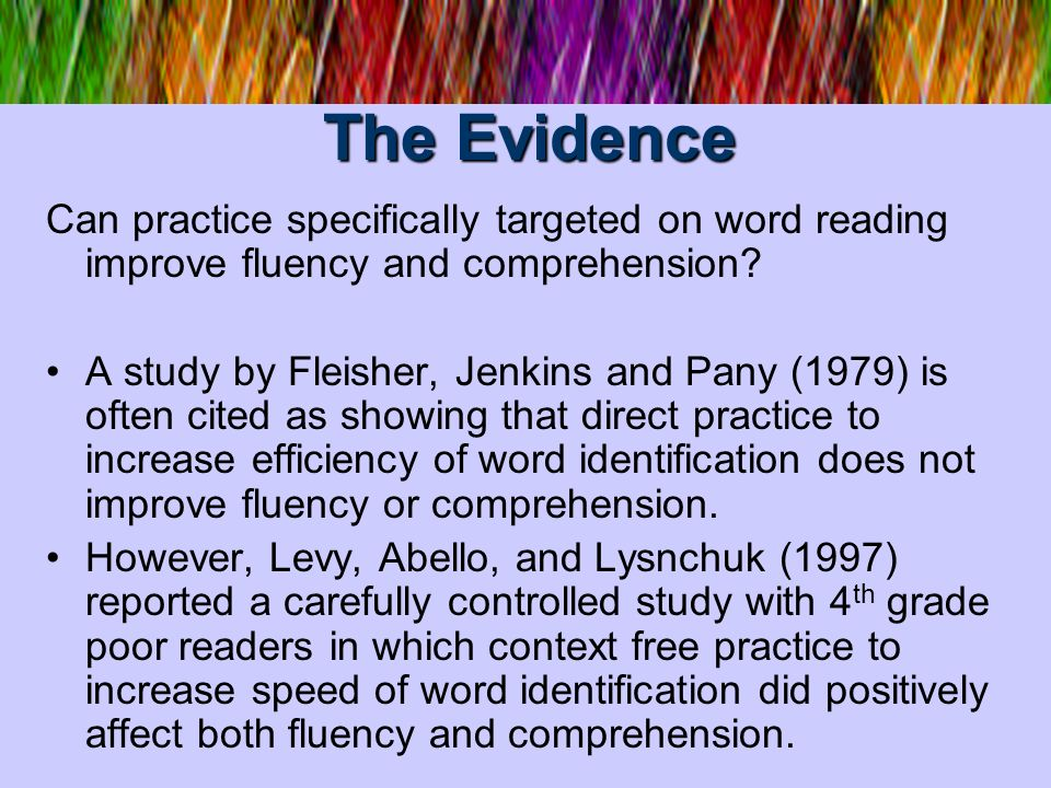 The Evidence Can practice specifically targeted on word reading improve fluency and comprehension