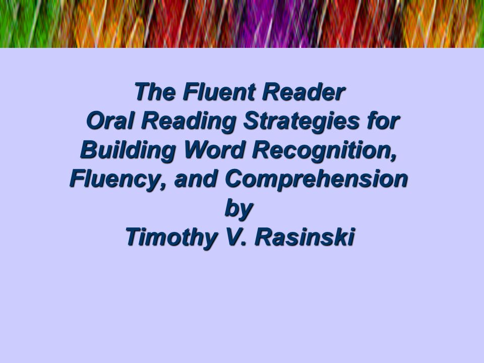 The Fluent Reader Oral Reading Strategies for Building Word Recognition, Fluency, and Comprehension by Timothy V.