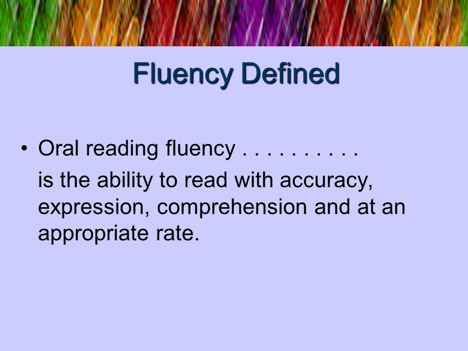 Fluency Defined Oral reading fluency