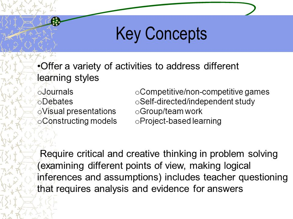 Key Concepts Offer a variety of activities to address different learning styles. Journals. Debates.