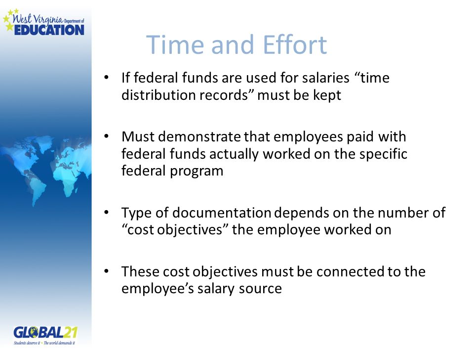 Time and Effort If federal funds are used for salaries time distribution records must be kept.