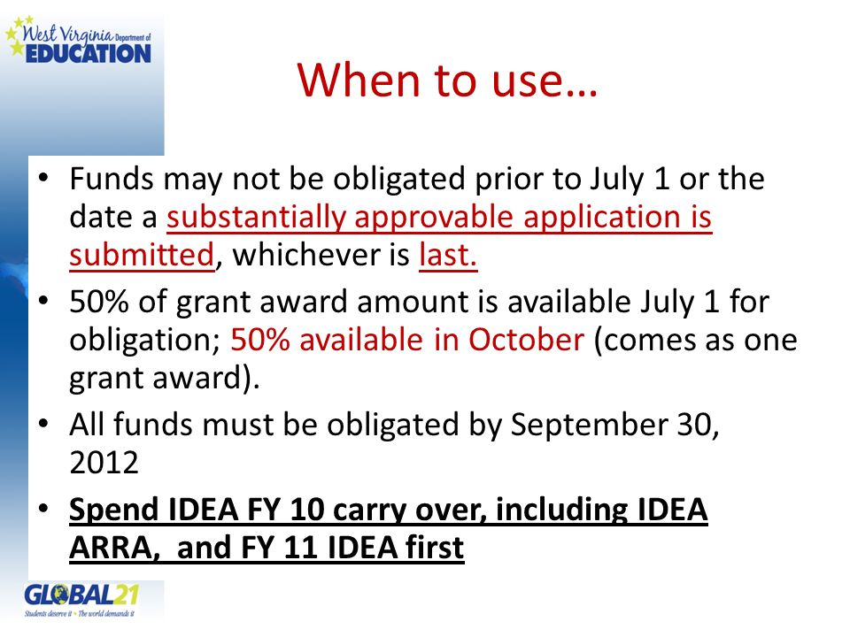 When to use… Funds may not be obligated prior to July 1 or the date a substantially approvable application is submitted, whichever is last.