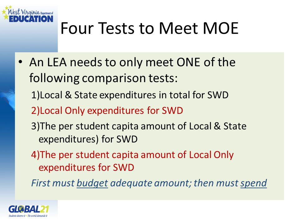 Four Tests to Meet MOE An LEA needs to only meet ONE of the following comparison tests: Local & State expenditures in total for SWD.