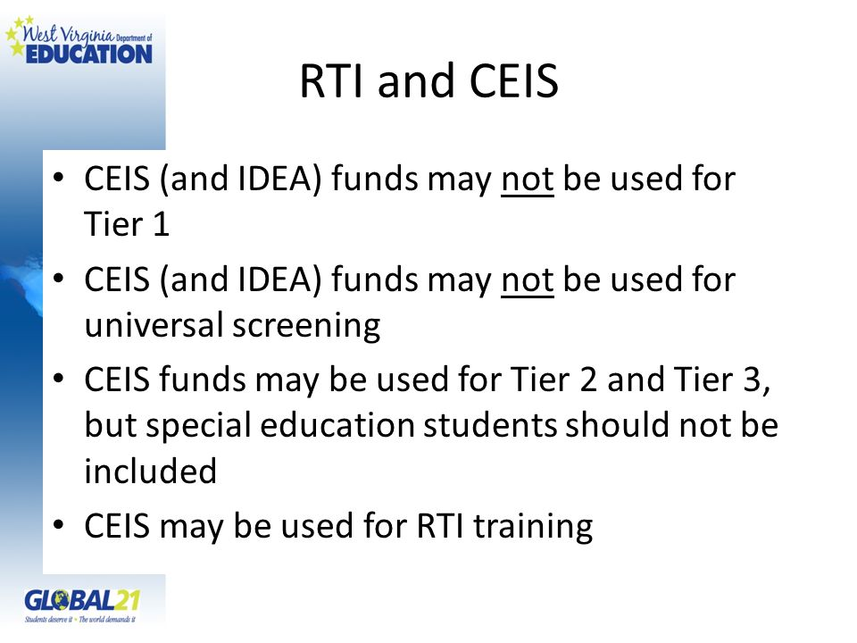 RTI and CEIS CEIS (and IDEA) funds may not be used for Tier 1