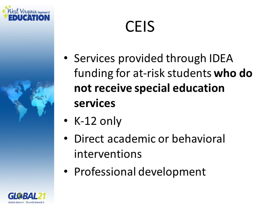 CEIS Services provided through IDEA funding for at-risk students who do not receive special education services.
