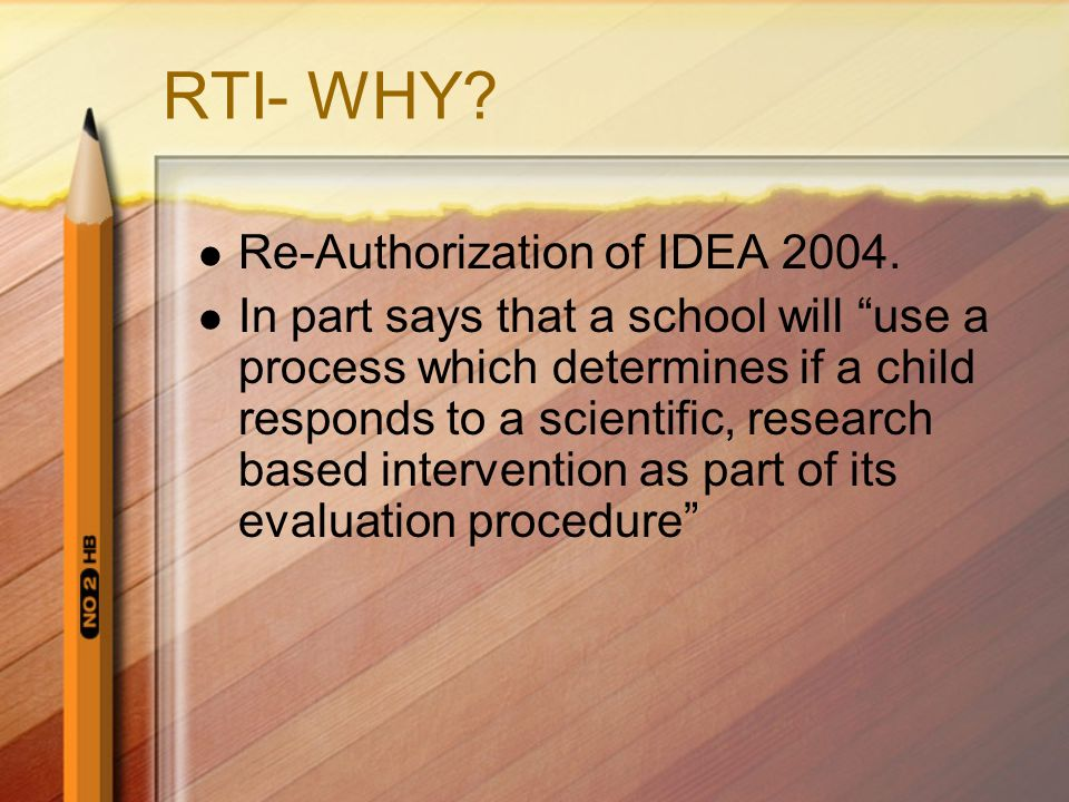 RTI- WHY Re-Authorization of IDEA 2004.