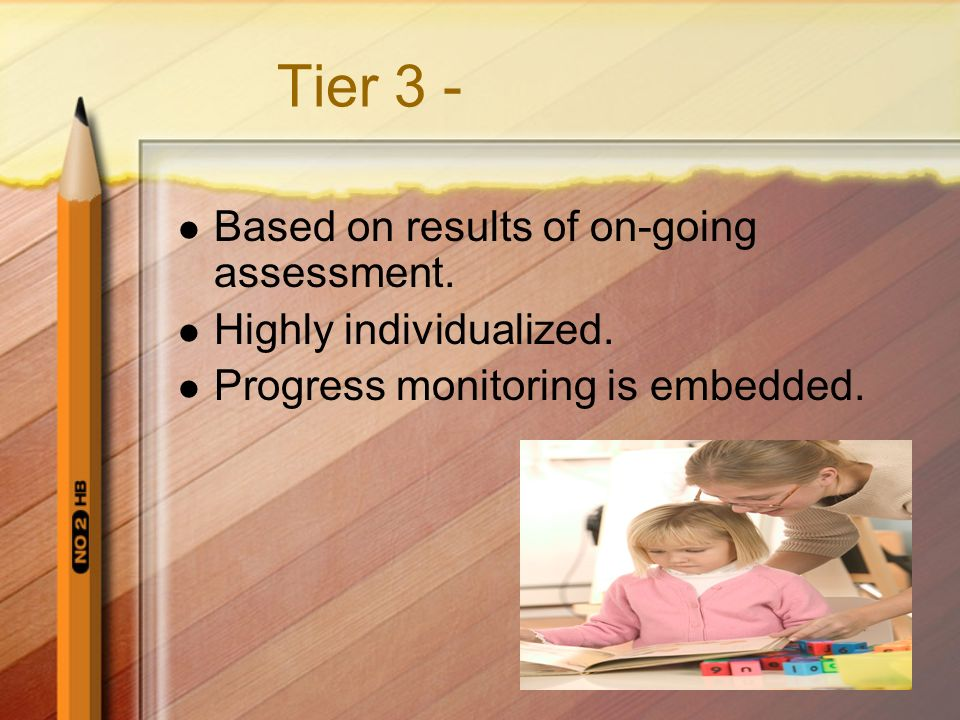 Tier 3 - Based on results of on-going assessment.