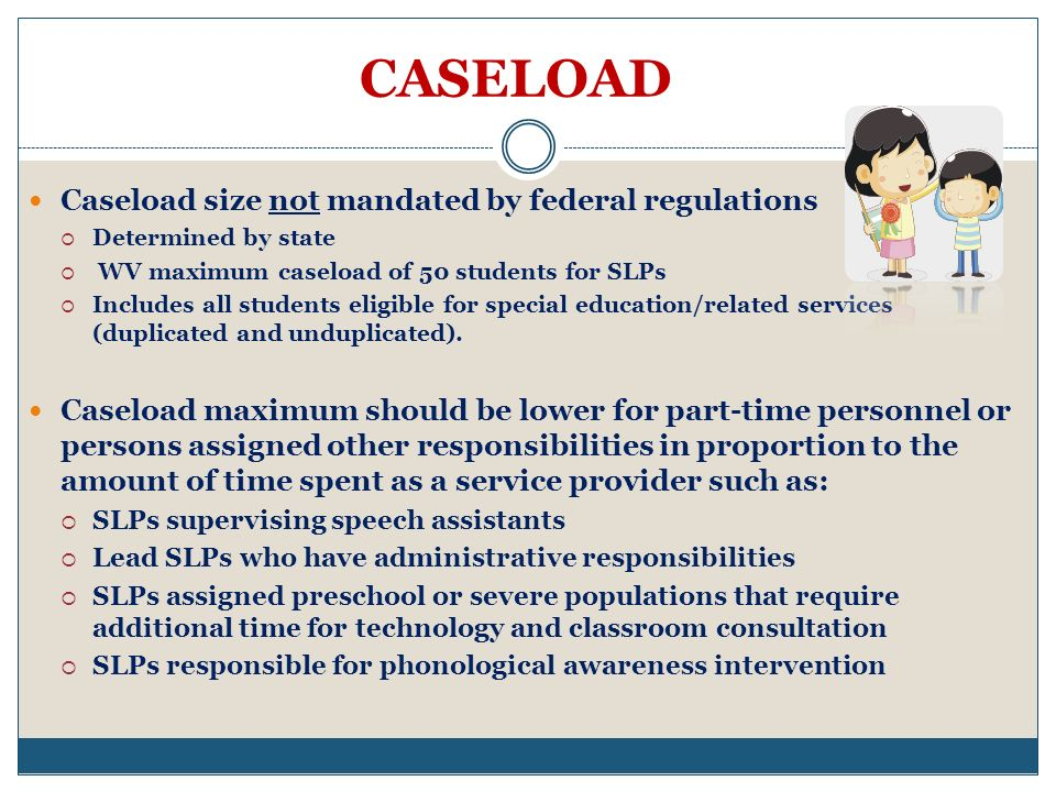 CASELOAD Caseload size not mandated by federal regulations