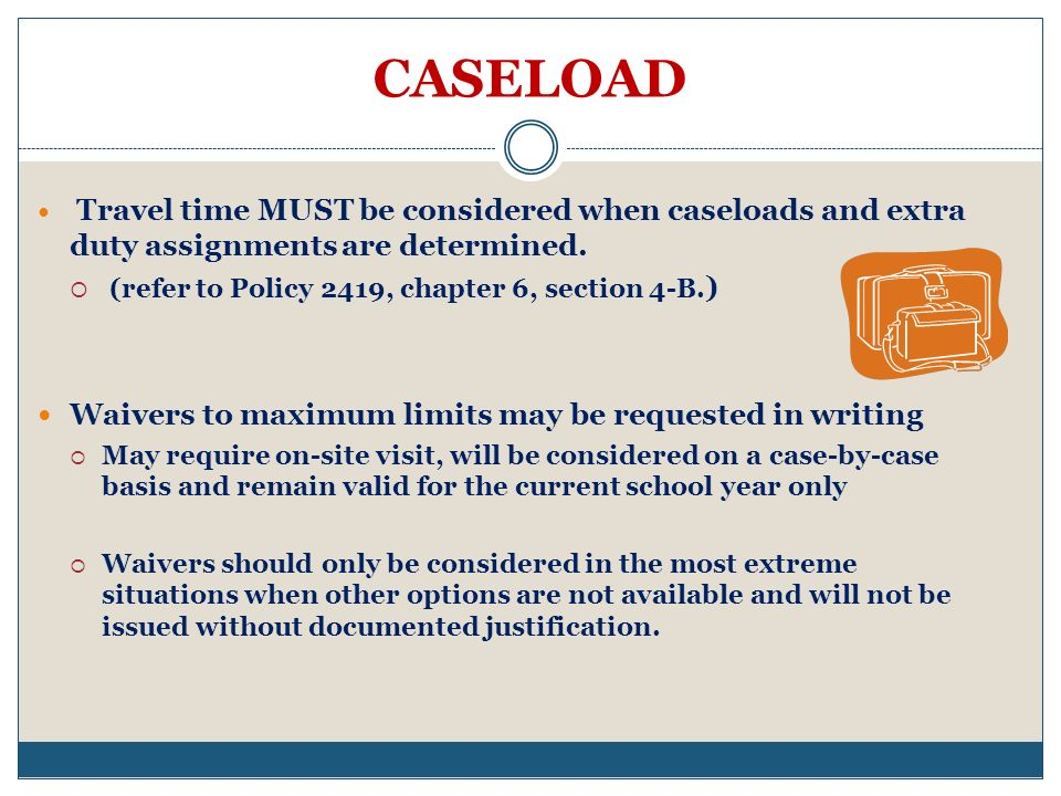 CASELOAD (refer to Policy 2419, chapter 6, section 4-B.)