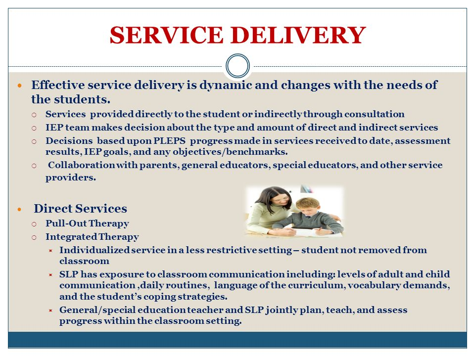 SERVICE DELIVERY Effective service delivery is dynamic and changes with the needs of the students.