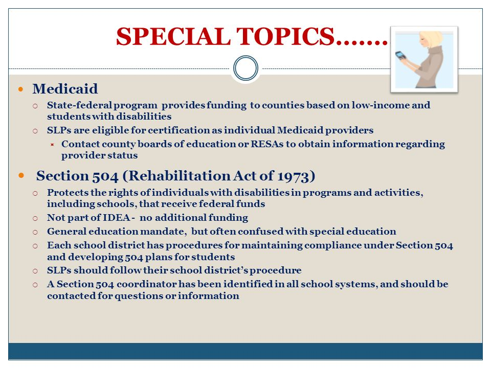 SPECIAL TOPICS………. Section 504 (Rehabilitation Act of 1973) Medicaid