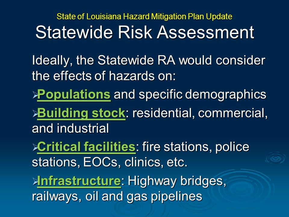 Ideally, the Statewide RA would consider the effects of hazards on: