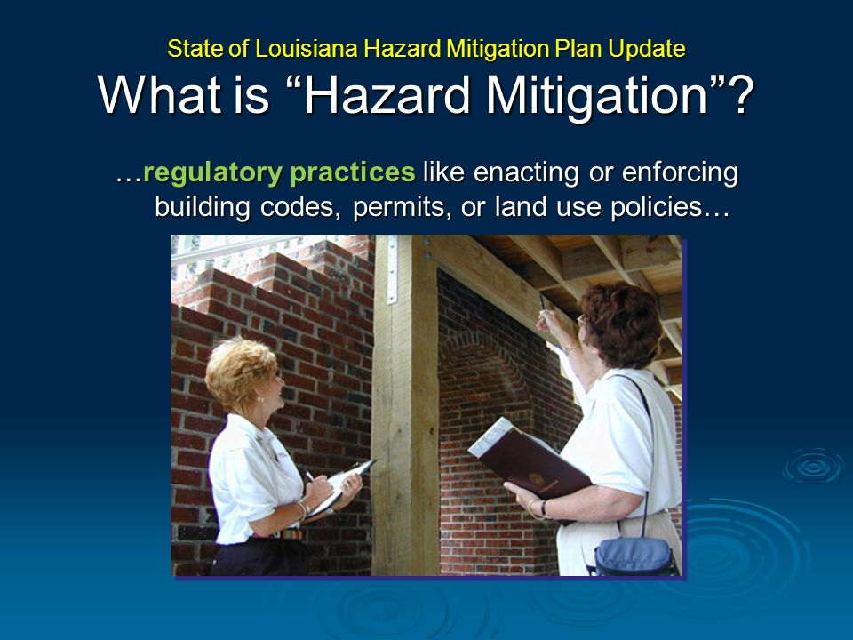 State of Louisiana Hazard Mitigation Plan Update What is Hazard Mitigation