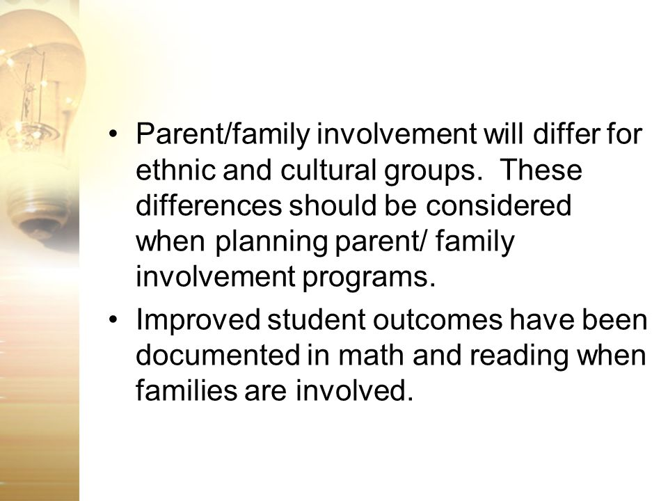 Parent/family involvement will differ for ethnic and cultural groups