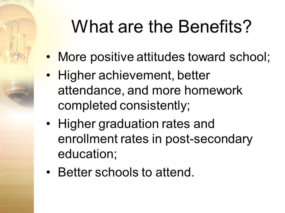 What are the Benefits More positive attitudes toward school;